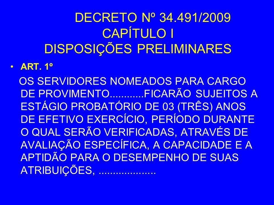 DECRETO Nº 34.491/2009 CAPÍTULO I DISPOSIÇÕES PRELIMINARES ART. 1º OS SERVIDORES NOMEADOS PARA CARGO DE PROVIMENTO............FICARÃO SUJEITOS A ESTÁG