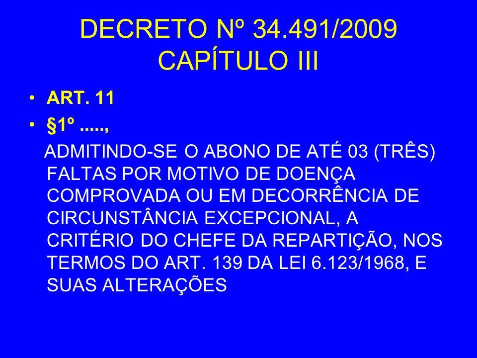 DECRETO Nº 34.491/2009 CAPÍTULO III ART. 11 §1º....., ADMITINDO-SE O ABONO DE ATÉ 03 (TRÊS) FALTAS POR MOTIVO DE DOENÇA COMPROVADA OU EM DECORRÊNCIA D