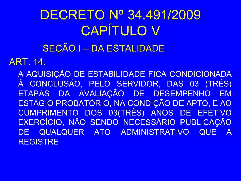 DECRETO Nº 34.491/2009 CAPÍTULO V SEÇÃO I – DA ESTALIDADE ART. 14. A AQUISIÇÃO DE ESTABILIDADE FICA CONDICIONADA À CONCLUSÃO, PELO SERVIDOR, DAS 03 (T