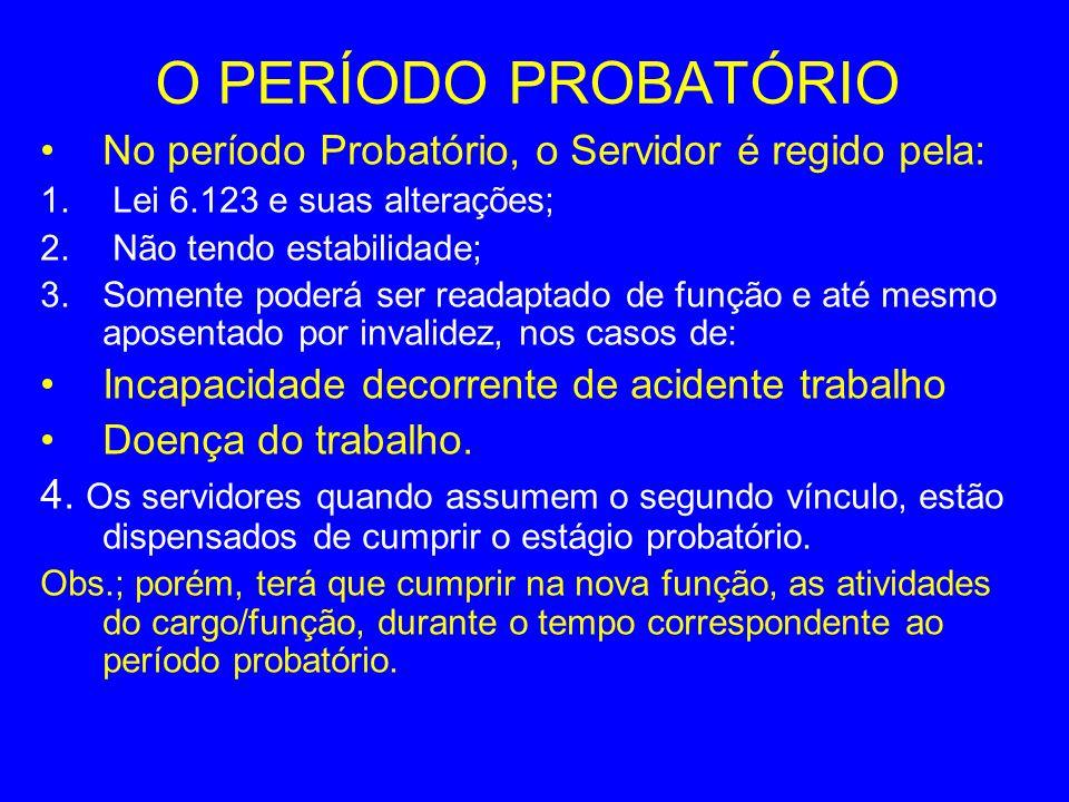 O PERÍODO PROBATÓRIO No período Probatório, o Servidor é regido pela: 1. Lei 6.123 e suas alterações; 2. Não tendo estabilidade; 3.Somente poderá ser