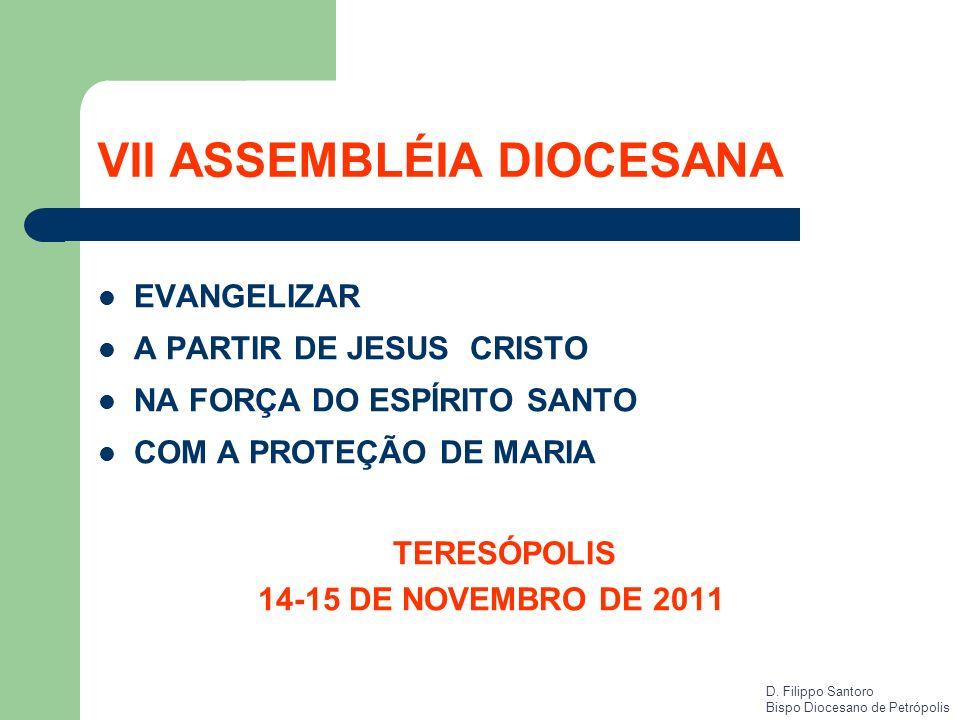 VII ASSEMBLÉIA DIOCESANA EVANGELIZAR A PARTIR DE JESUS CRISTO NA FORÇA DO ESPÍRITO SANTO COM A PROTEÇÃO DE MARIA TERESÓPOLIS 14-15 DE NOVEMBRO DE 2011