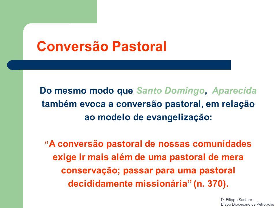 Do mesmo modo que Santo Domingo, Aparecida também evoca a conversão pastoral, em relação ao modelo de evangelização: A conversão pastoral de nossas co