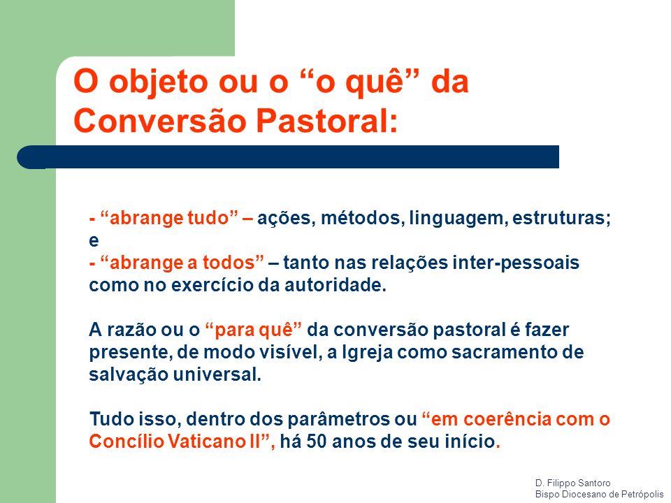 O objeto ou o o quê da Conversão Pastoral: - abrange tudo – ações, métodos, linguagem, estruturas; e - abrange a todos – tanto nas relações inter-pess