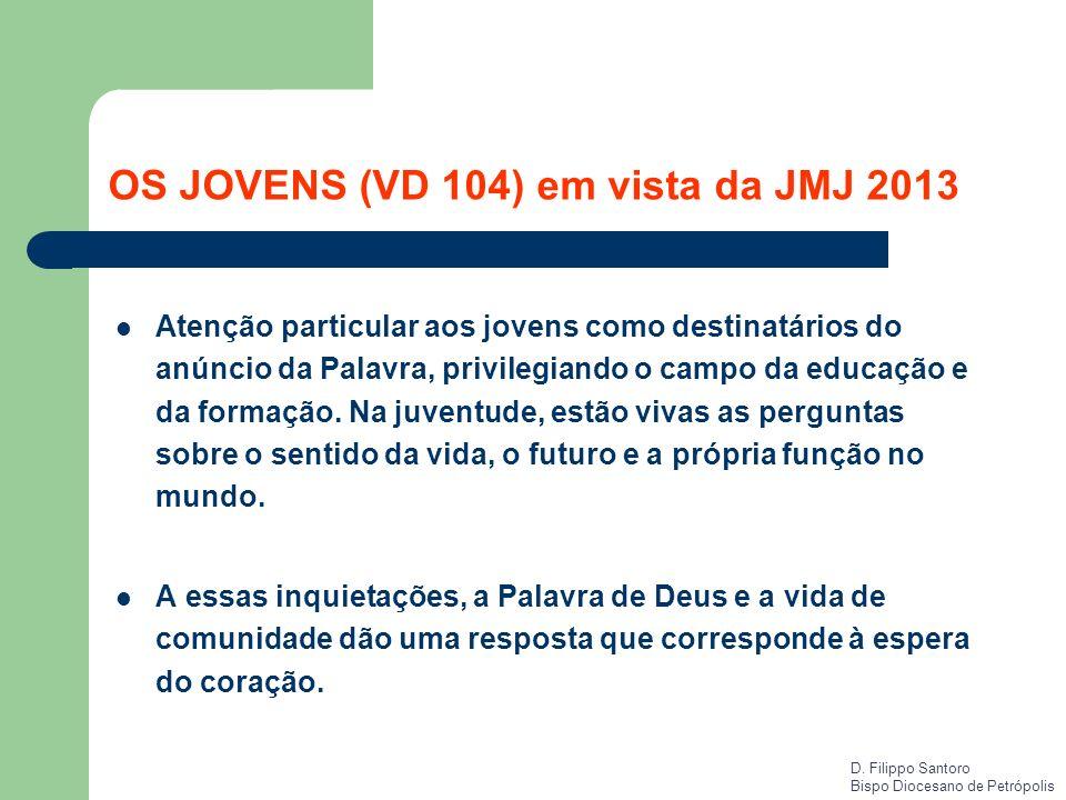 OS JOVENS (VD 104) em vista da JMJ 2013 Atenção particular aos jovens como destinatários do anúncio da Palavra, privilegiando o campo da educação e da