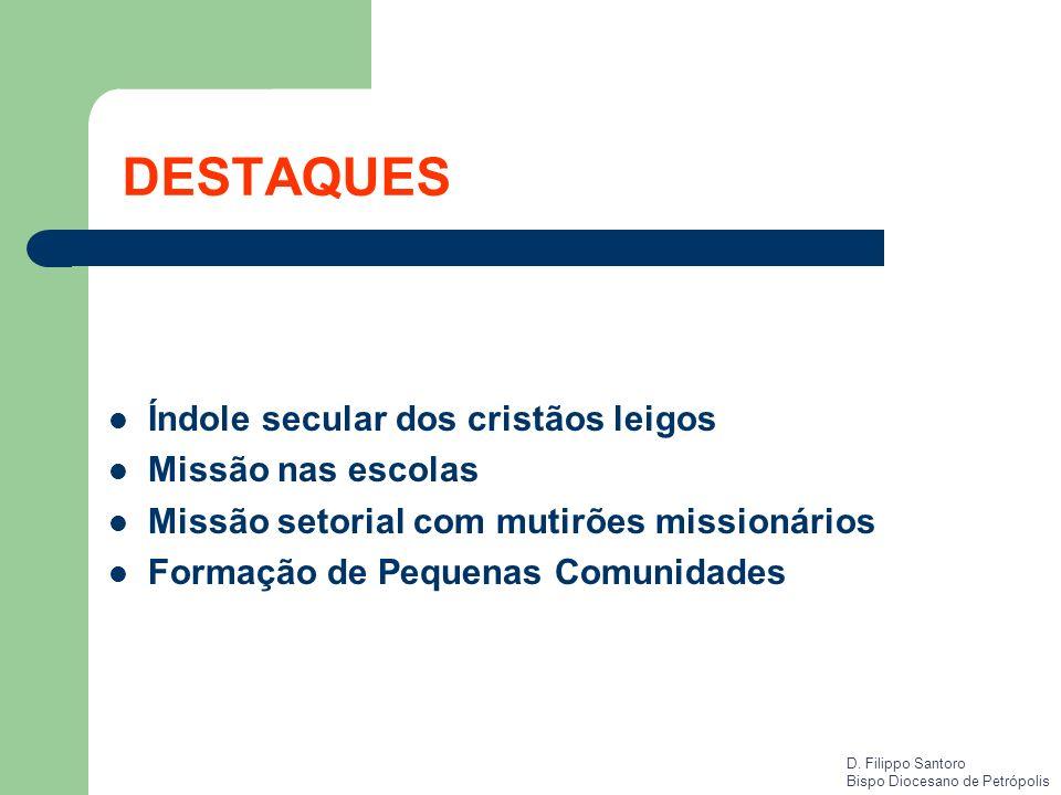 DESTAQUES Índole secular dos cristãos leigos Missão nas escolas Missão setorial com mutirões missionários Formação de Pequenas Comunidades D. Filippo