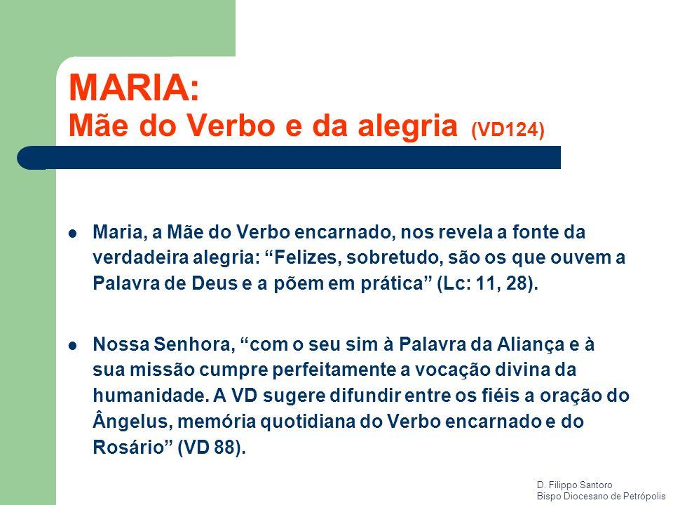 MARIA: Mãe do Verbo e da alegria (VD124) Maria, a Mãe do Verbo encarnado, nos revela a fonte da verdadeira alegria: Felizes, sobretudo, são os que ouv