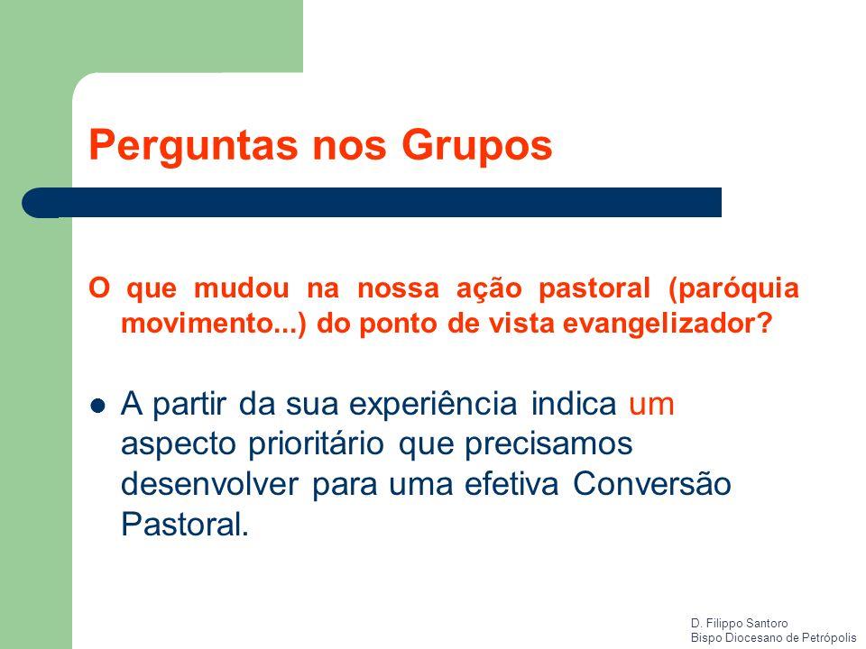 Perguntas nos Grupos O que mudou na nossa ação pastoral (paróquia movimento...) do ponto de vista evangelizador? A partir da sua experiência indica um