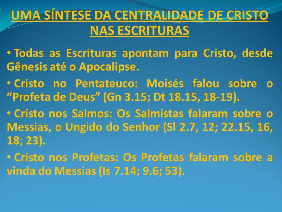 UMA SÍNTESE DA CENTRALIDADE DE CRISTO NAS ESCRITURAS Todas as Escrituras apontam para Cristo, desde Gênesis até o Apocalipse. Cristo no Pentateuco: Mo