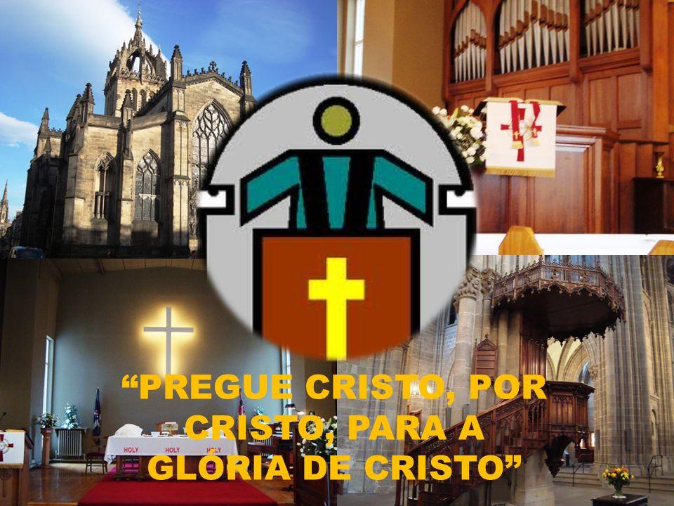 PREGUE CRISTO, POR CRISTO, PARA A GLÓRIA DE CRISTO