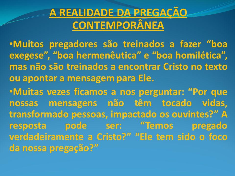 A REALIDADE DA PREGAÇÃO CONTEMPORÂNEA Muitos pregadores são treinados a fazer boa exegese, boa hermenêutica e boa homilética, mas não são treinados a