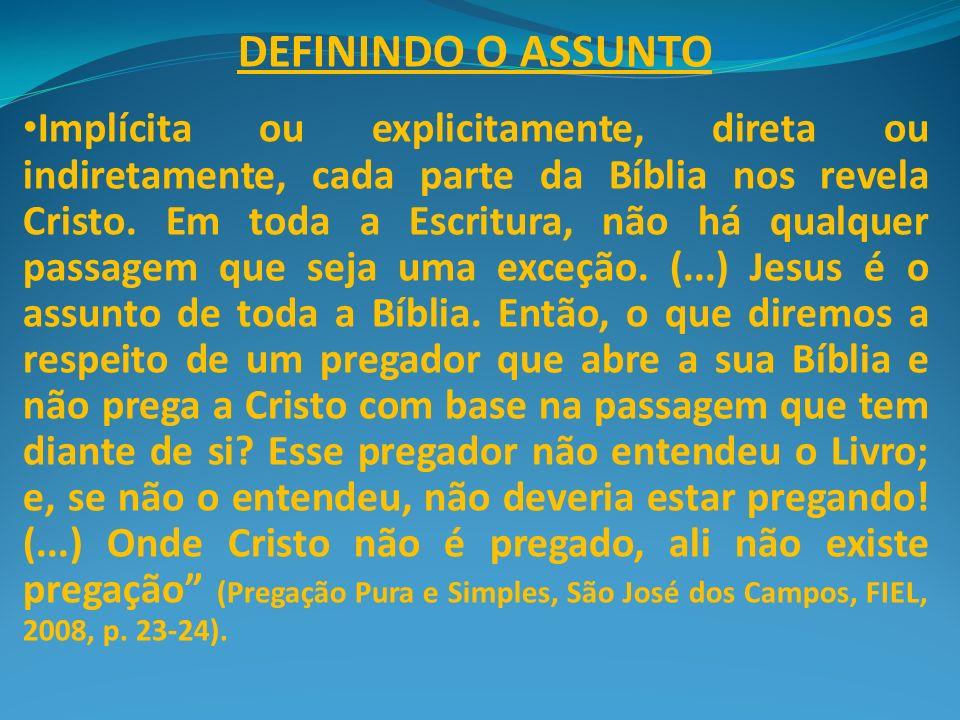 DEFININDO O ASSUNTO Implícita ou explicitamente, direta ou indiretamente, cada parte da Bíblia nos revela Cristo. Em toda a Escritura, não há qualquer