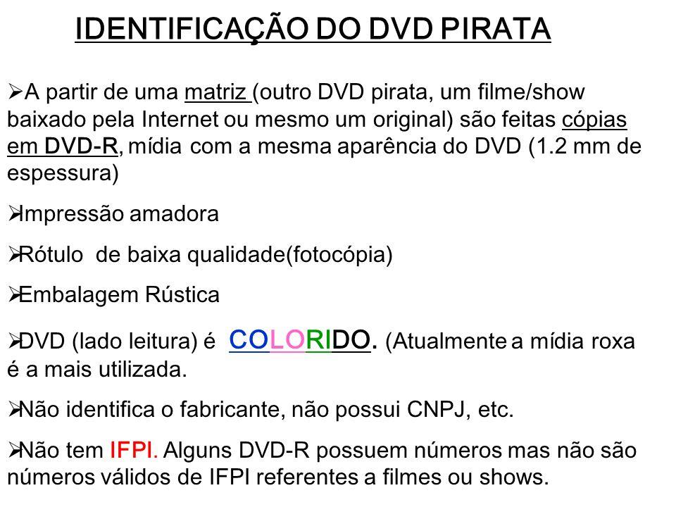 IDENTIFICAÇÃO DO DVD PIRATA A partir de uma matriz (outro DVD pirata, um filme/show baixado pela Internet ou mesmo um original) são feitas cópias em D