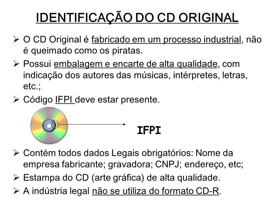 IDENTIFICAÇÃO DO CD ORIGINAL O CD Original é fabricado em um processo industrial, não é queimado como os piratas. Possui embalagem e encarte de alta q