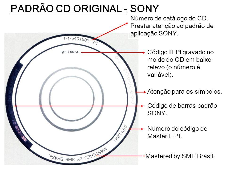 PADRÃO CD ORIGINAL - SONY Número de catálogo do CD. Prestar atenção ao padrão de aplicação SONY. Código IFPI gravado no molde do CD em baixo relevo (o