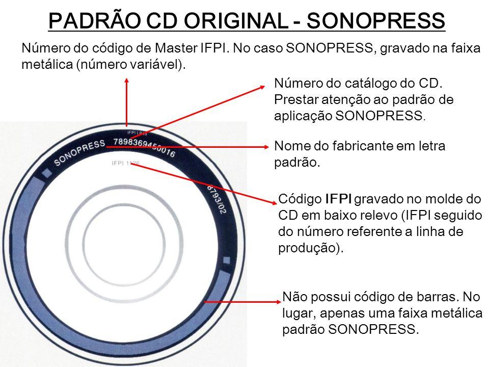 PADRÃO CD ORIGINAL - SONOPRESS Número do código de Master IFPI. No caso SONOPRESS, gravado na faixa metálica (número variável). Número do catálogo do