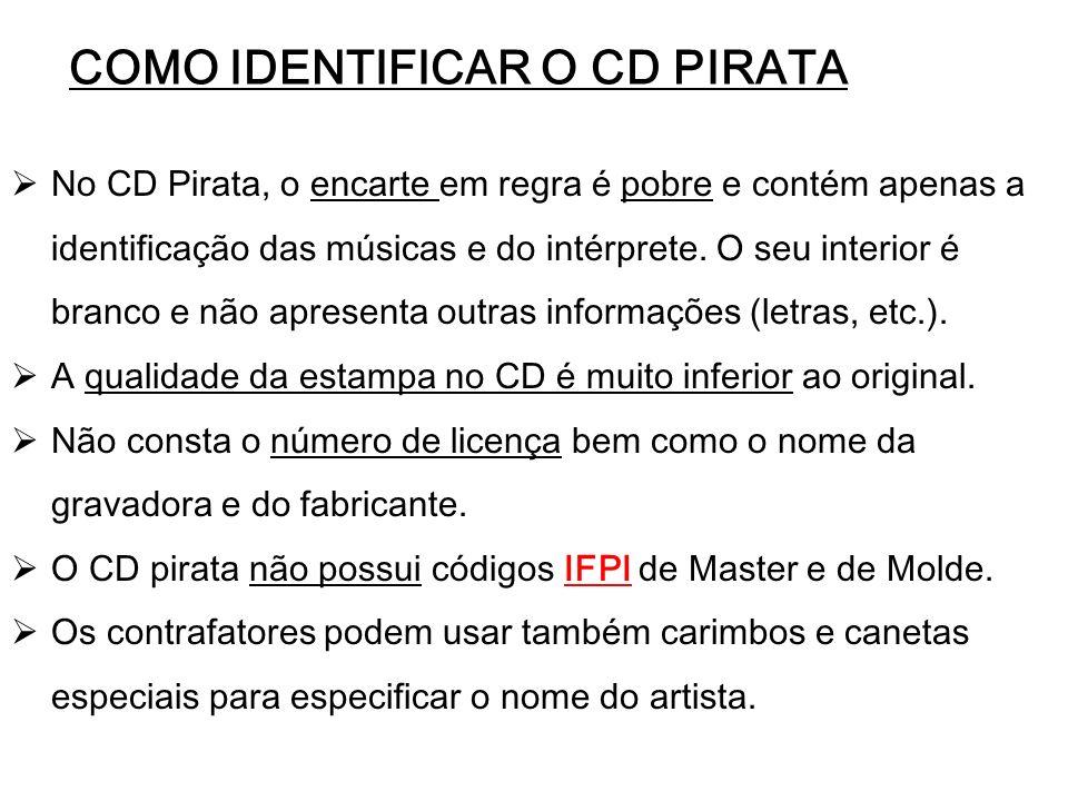 COMO IDENTIFICAR O CD PIRATA No CD Pirata, o encarte em regra é pobre e contém apenas a identificação das músicas e do intérprete. O seu interior é br