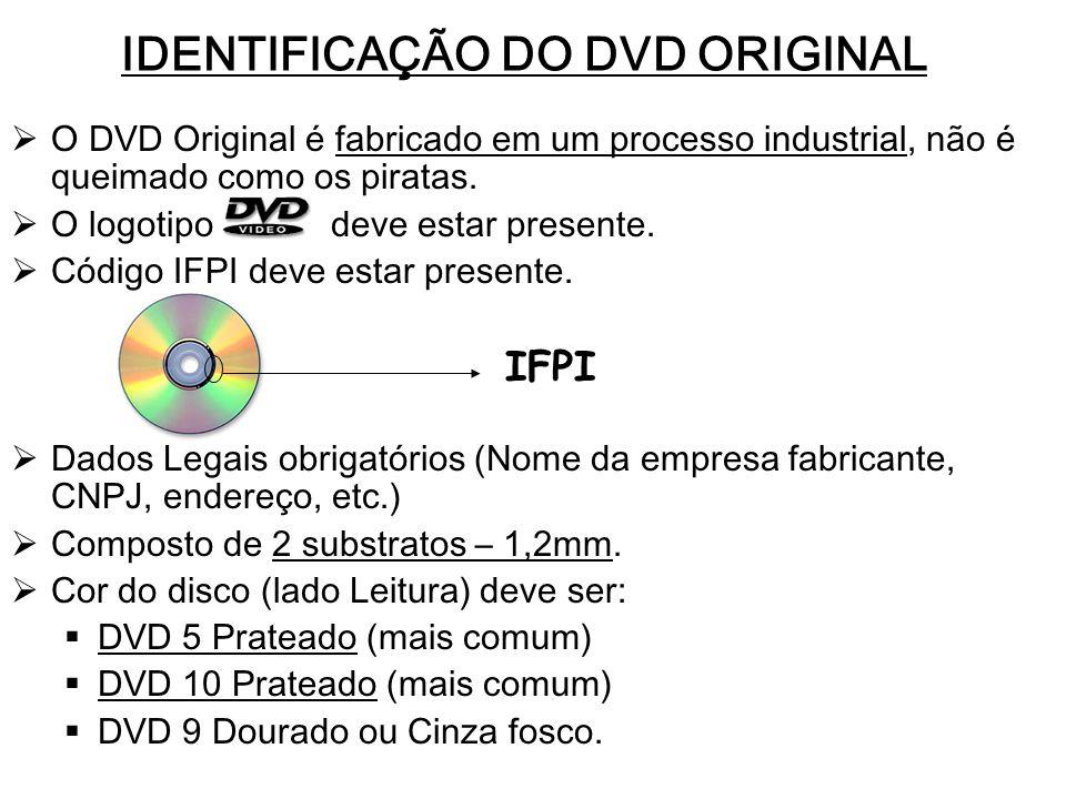 IDENTIFICAÇÃO DO DVD ORIGINAL O DVD Original é fabricado em um processo industrial, não é queimado como os piratas. O logotipo deve estar presente. Có