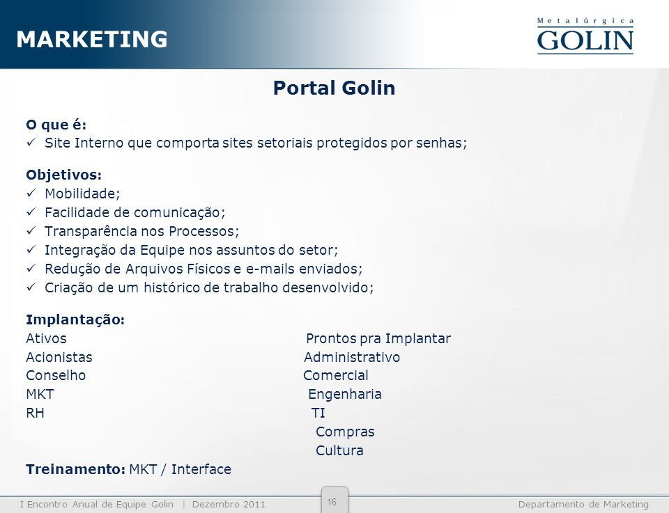 I Encontro Anual de Equipe Golin | Dezembro 2011Departamento de Marketing Portal Golin O que é: Site Interno que comporta sites setoriais protegidos p