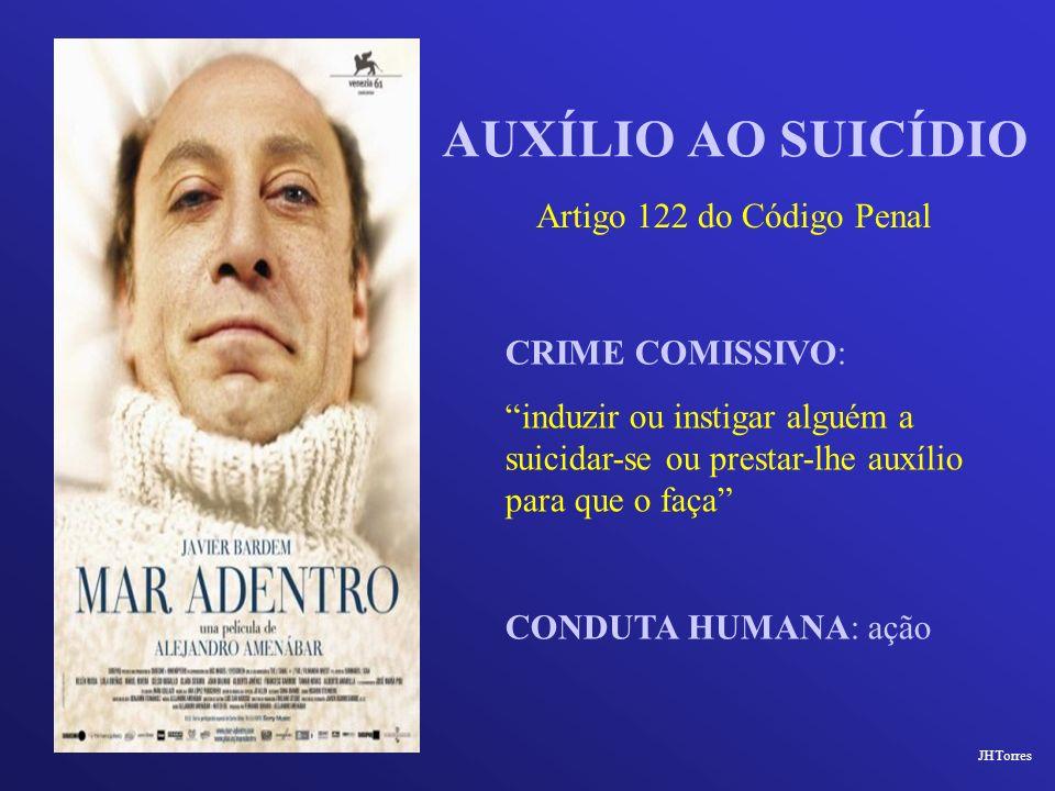 AUXÍLIO AO SUICÍDIO CRIME COMISSIVO: induzir ou instigar alguém a suicidar-se ou prestar-lhe auxílio para que o faça CONDUTA HUMANA: ação Artigo 122 d