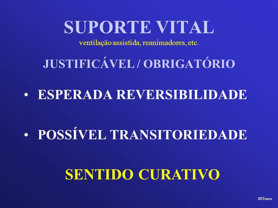 SUPORTE VITAL ventilação assistida, reanimadores, etc. JUSTIFICÁVEL / OBRIGATÓRIO ESPERADA REVERSIBILIDADE POSSÍVEL TRANSITORIEDADE JHTorres SENTIDO C