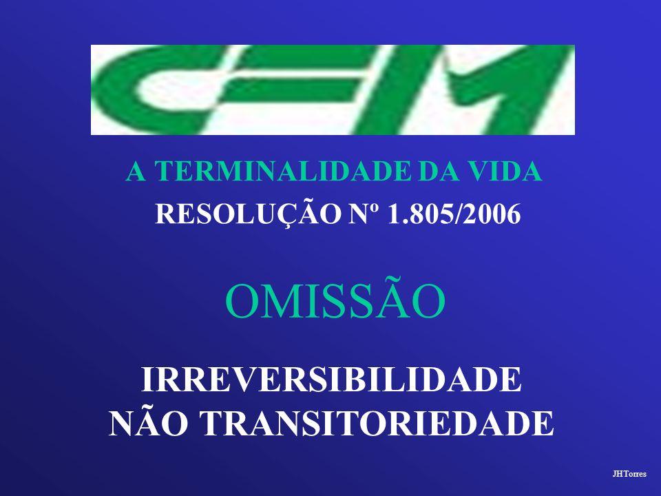 A TERMINALIDADE DA VIDA RESOLUÇÃO Nº 1.805/2006 OMISSÃO IRREVERSIBILIDADE NÃO TRANSITORIEDADE JHTorres