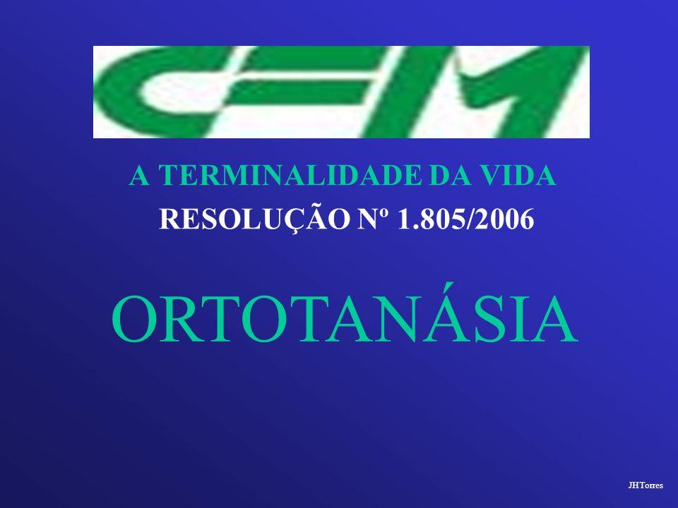 A TERMINALIDADE DA VIDA RESOLUÇÃO Nº 1.805/2006 ORTOTANÁSIA JHTorres
