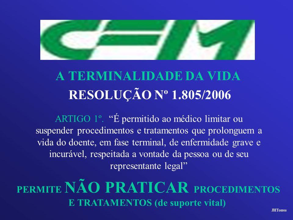 A TERMINALIDADE DA VIDA RESOLUÇÃO Nº 1.805/2006 ARTIGO 1º. É permitido ao médico limitar ou suspender procedimentos e tratamentos que prolonguem a vid