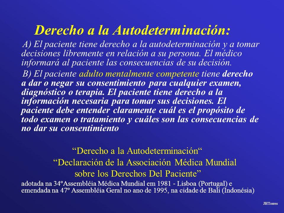 Derecho a la Autodeterminación: A) El paciente tiene derecho a la autodeterminación y a tomar decisiones libremente en relación a su persona. El médic