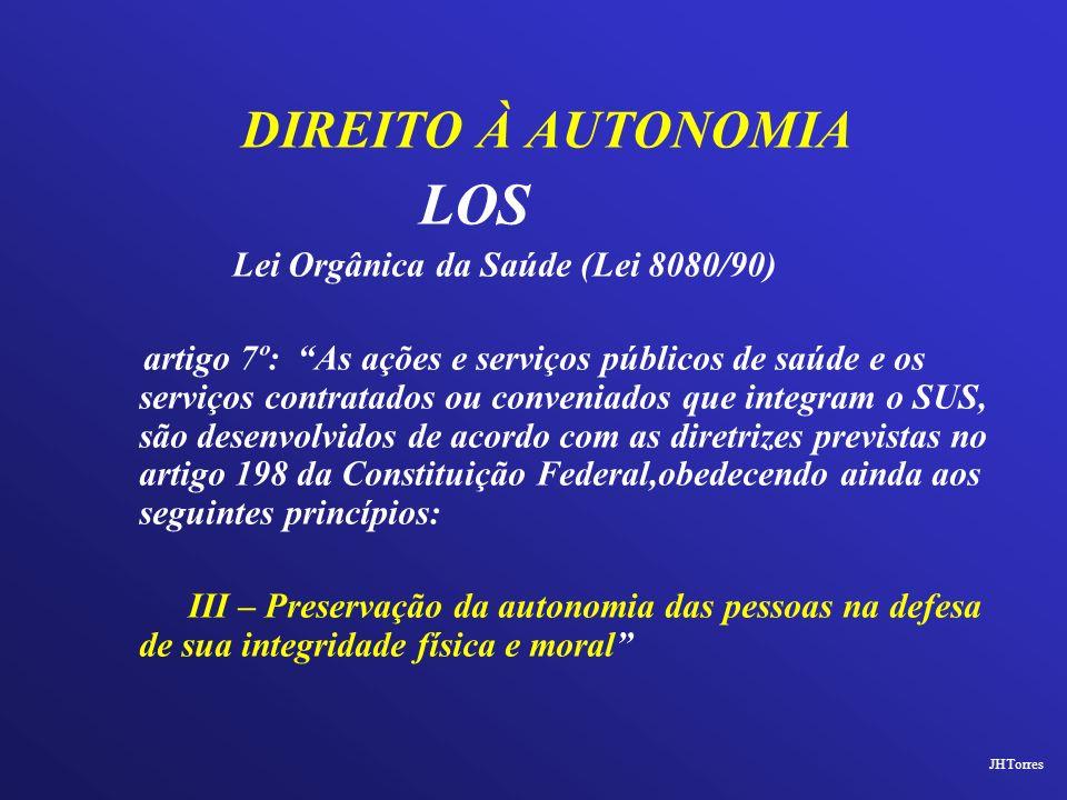 DIREITO À AUTONOMIA LOS Lei Orgânica da Saúde (Lei 8080/90) artigo 7º: As ações e serviços públicos de saúde e os serviços contratados ou conveniados