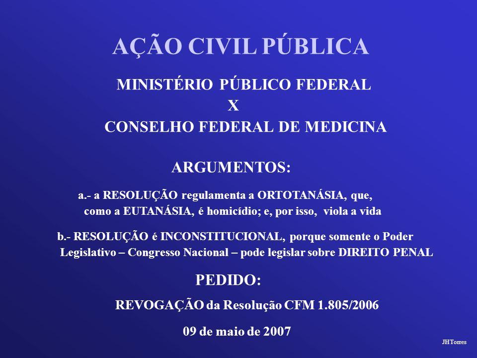 MINISTÉRIO PÚBLICO FEDERAL X CONSELHO FEDERAL DE MEDICINA AÇÃO CIVIL PÚBLICA ARGUMENTOS: PEDIDO: b.- RESOLUÇÃO é INCONSTITUCIONAL, porque somente o Po