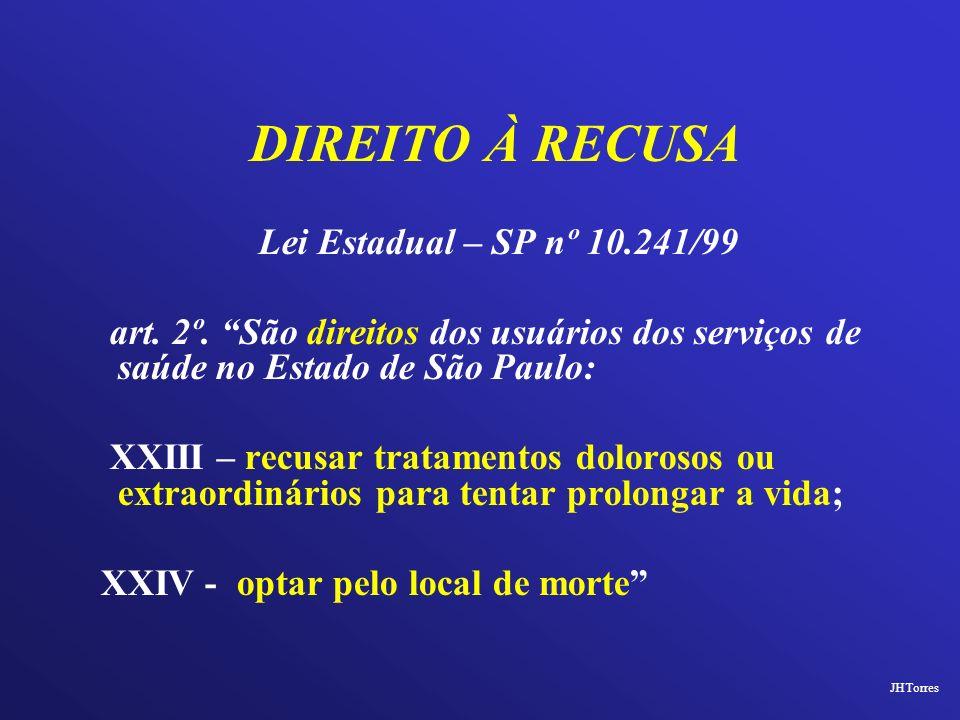DIREITO À RECUSA Lei Estadual – SP nº 10.241/99 art. 2º. São direitos dos usuários dos serviços de saúde no Estado de São Paulo: XXIII – recusar trata