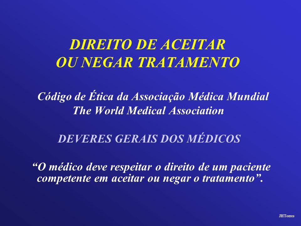 DIREITO DE ACEITAR OU NEGAR TRATAMENTO Código de Ética da Associação Médica Mundial The World Medical Association DEVERES GERAIS DOS MÉDICOS O médico