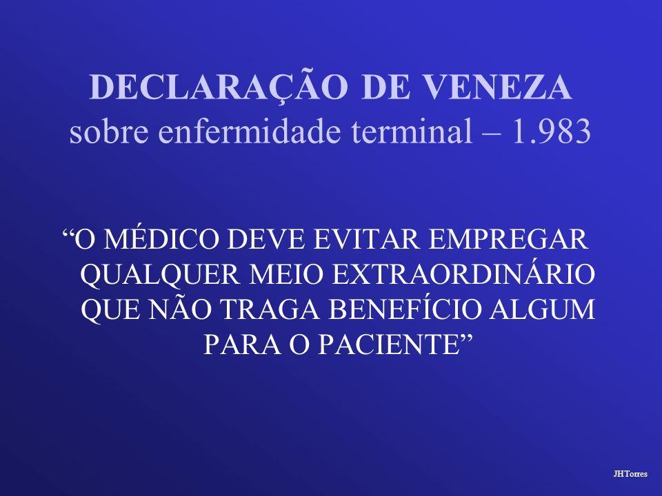 DECLARAÇÃO DE VENEZA sobre enfermidade terminal – 1.983 O MÉDICO DEVE EVITAR EMPREGAR QUALQUER MEIO EXTRAORDINÁRIO QUE NÃO TRAGA BENEFÍCIO ALGUM PARA