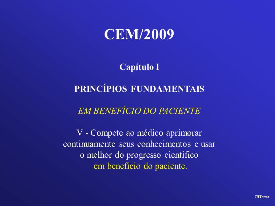 CEM/2009 Capítulo I PRINCÍPIOS FUNDAMENTAIS EM BENEFÍCIO DO PACIENTE V - Compete ao médico aprimorar continuamente seus conhecimentos e usar o melhor