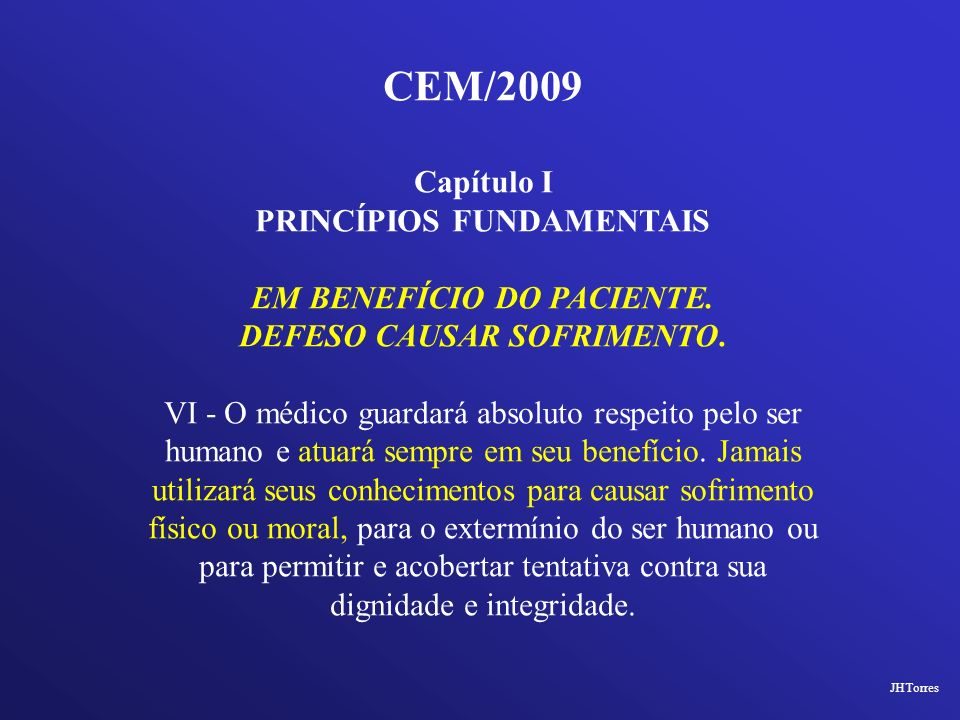 CEM/2009 Capítulo I PRINCÍPIOS FUNDAMENTAIS EM BENEFÍCIO DO PACIENTE. DEFESO CAUSAR SOFRIMENTO. VI - O médico guardará absoluto respeito pelo ser huma