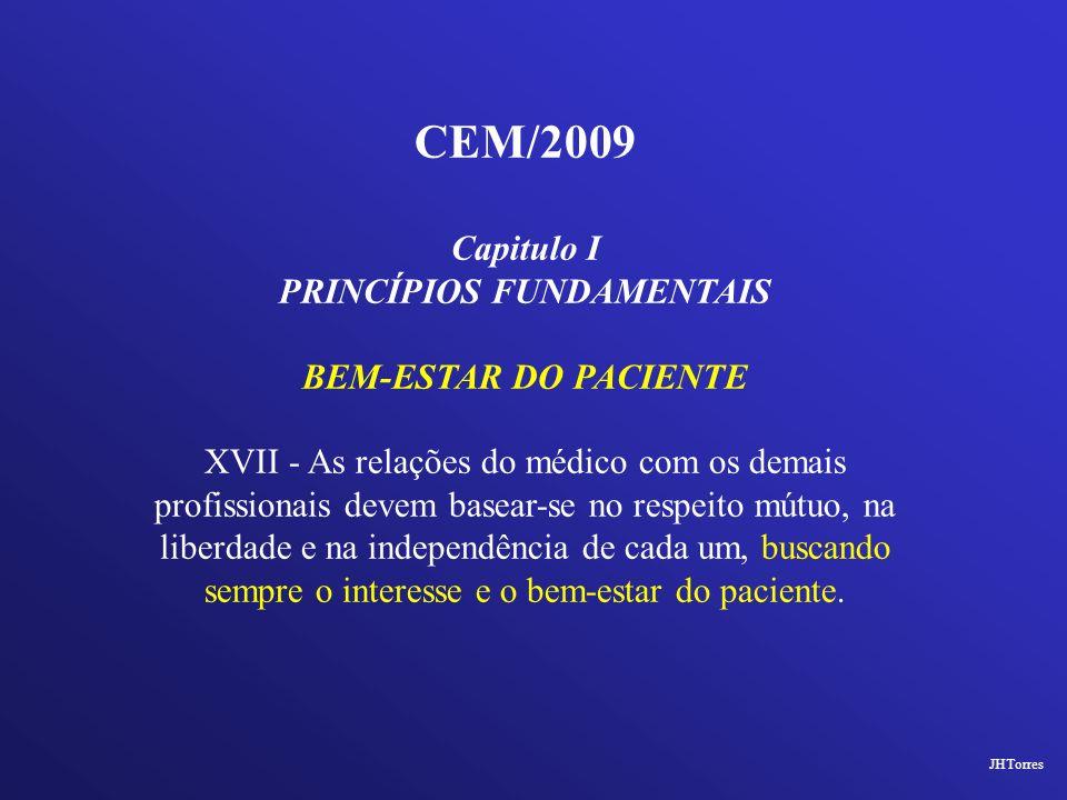 CEM/2009 Capitulo I PRINCÍPIOS FUNDAMENTAIS BEM-ESTAR DO PACIENTE XVII - As relações do médico com os demais profissionais devem basear-se no respeito