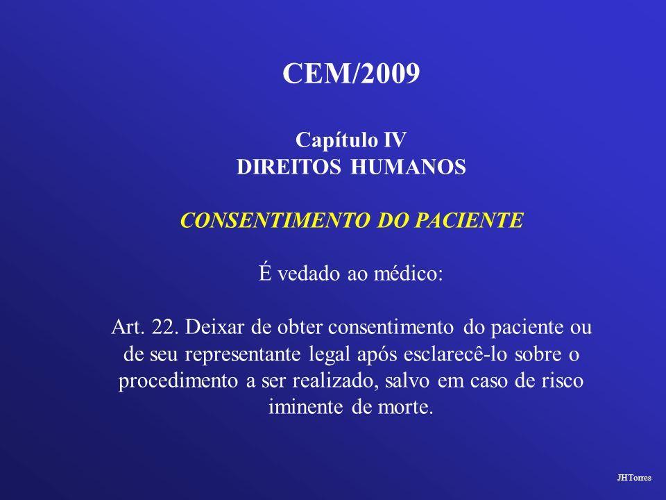 CEM/2009 Capítulo IV DIREITOS HUMANOS CONSENTIMENTO DO PACIENTE É vedado ao médico: Art. 22. Deixar de obter consentimento do paciente ou de seu repre