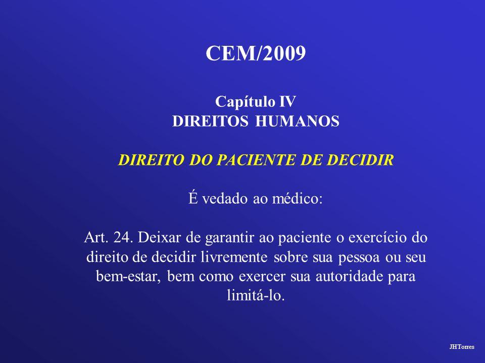 CEM/2009 Capítulo IV DIREITOS HUMANOS DIREITO DO PACIENTE DE DECIDIR É vedado ao médico: Art. 24. Deixar de garantir ao paciente o exercício do direit