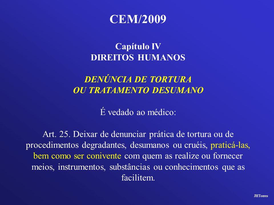 CEM/2009 Capítulo IV DIREITOS HUMANOS DENÚNCIA DE TORTURA OU TRATAMENTO DESUMANO É vedado ao médico: Art. 25. Deixar de denunciar prática de tortura o