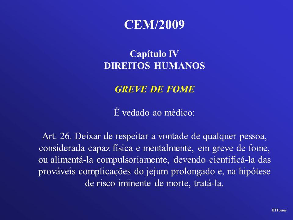 CEM/2009 Capítulo IV DIREITOS HUMANOS GREVE DE FOME É vedado ao médico: Art. 26. Deixar de respeitar a vontade de qualquer pessoa, considerada capaz f