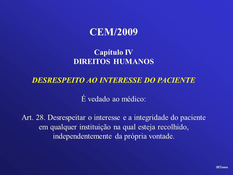 CEM/2009 Capítulo IV DIREITOS HUMANOS DESRESPEITO AO INTERESSE DO PACIENTE É vedado ao médico: Art. 28. Desrespeitar o interesse e a integridade do pa