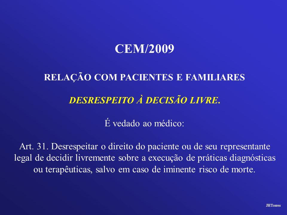 CEM/2009 RELAÇÃO COM PACIENTES E FAMILIARES DESRESPEITO À DECISÃO LIVRE. É vedado ao médico: Art. 31. Desrespeitar o direito do paciente ou de seu rep