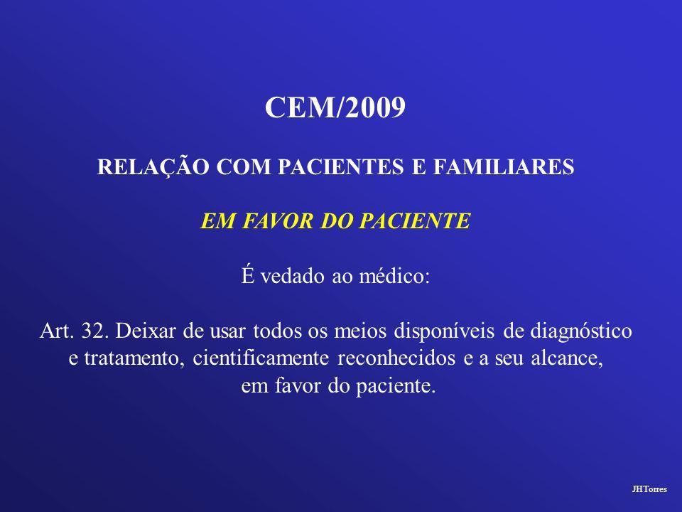 CEM/2009 RELAÇÃO COM PACIENTES E FAMILIARES EM FAVOR DO PACIENTE É vedado ao médico: Art. 32. Deixar de usar todos os meios disponíveis de diagnóstico