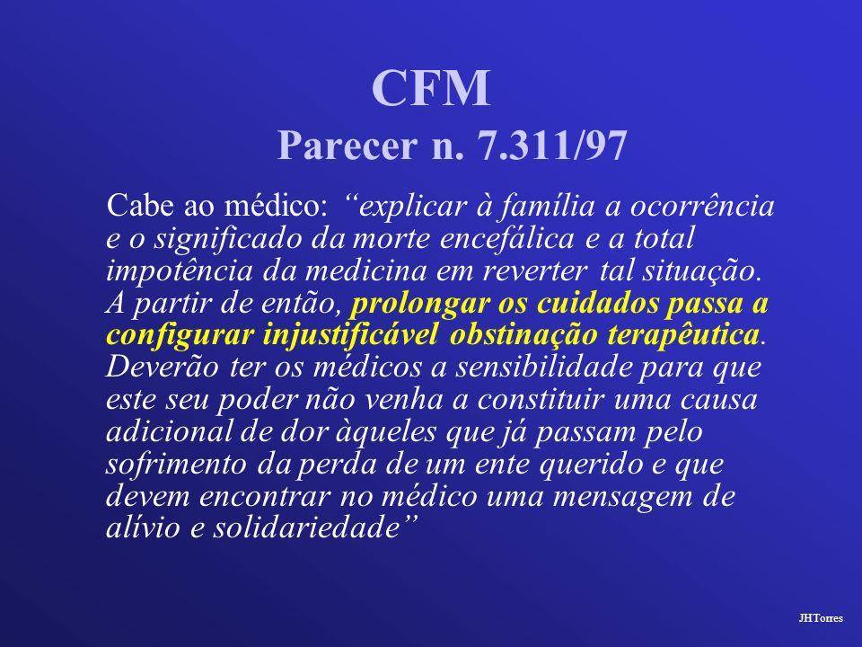 CFM Parecer n. 7.311/97 Cabe ao médico: explicar à família a ocorrência e o significado da morte encefálica e a total impotência da medicina em revert
