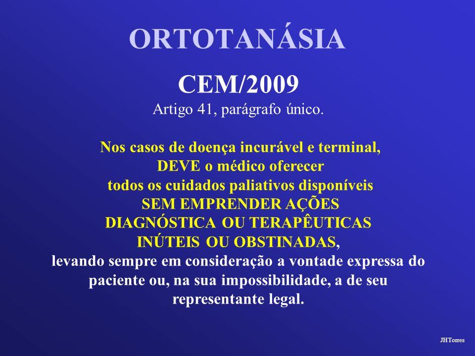 ORTOTANÁSIA CEM/2009 Artigo 41, parágrafo único. Nos casos de doença incurável e terminal, DEVE o médico oferecer todos os cuidados paliativos disponí
