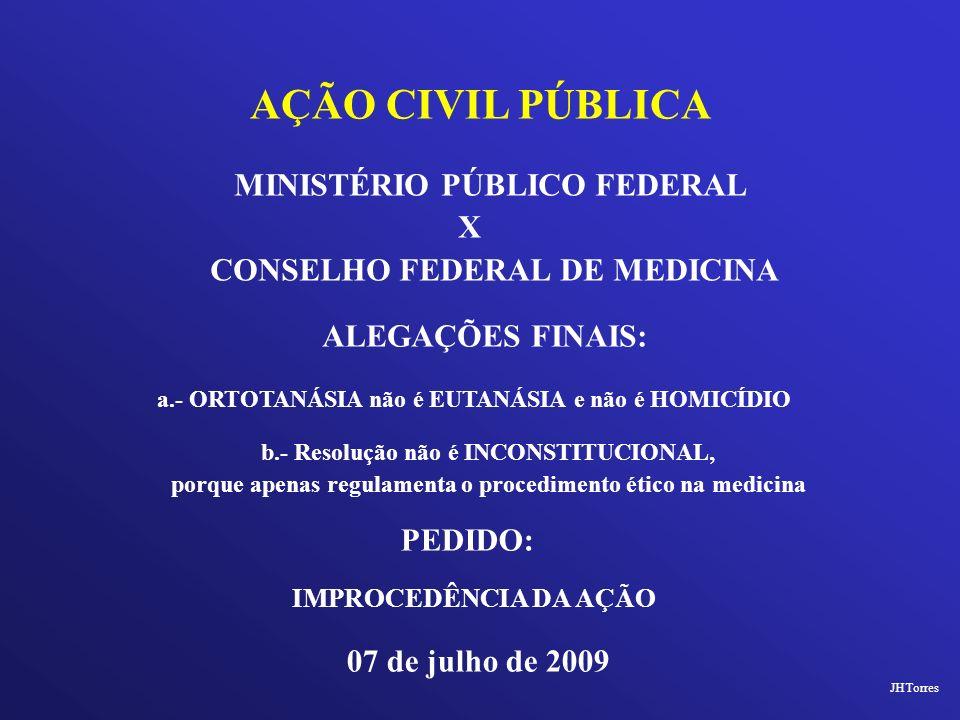MINISTÉRIO PÚBLICO FEDERAL X CONSELHO FEDERAL DE MEDICINA AÇÃO CIVIL PÚBLICA ALEGAÇÕES FINAIS: PEDIDO: b.- Resolução não é INCONSTITUCIONAL, porque ap