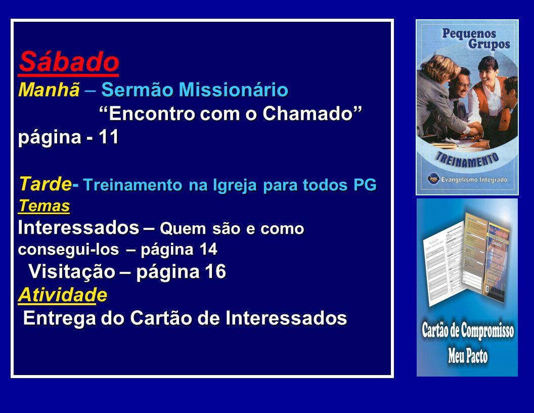 Primeiro Final de Semana Sexta-Feira – No PG O Chamado e a Missão página 07 Atividade – Preencher cartão Meu Pacto com Deus página 09