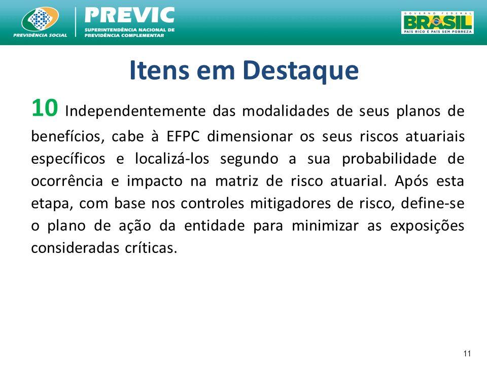 11 Itens em Destaque 10 Independentemente das modalidades de seus planos de benefícios, cabe à EFPC dimensionar os seus riscos atuariais específicos e