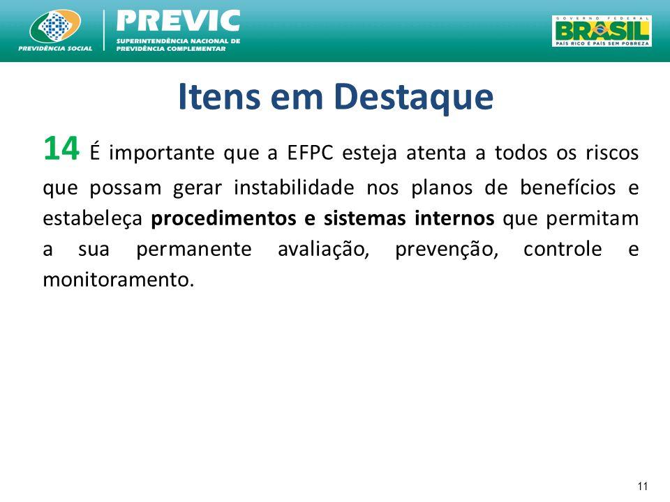 11 Itens em Destaque 14 É importante que a EFPC esteja atenta a todos os riscos que possam gerar instabilidade nos planos de benefícios e estabeleça p