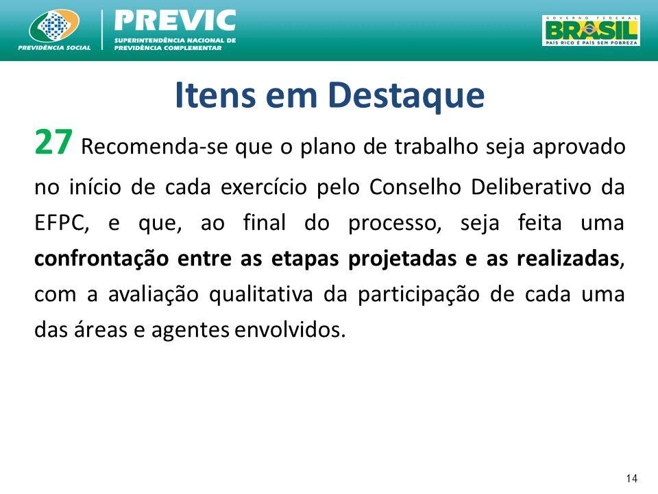 14 Itens em Destaque 27 Recomenda-se que o plano de trabalho seja aprovado no início de cada exercício pelo Conselho Deliberativo da EFPC, e que, ao f